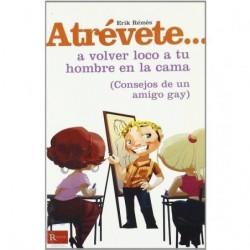 ATREVETE... A VOLVER LOCO A TU HOMBRE EN LA CAMA (CONSEJOS DE UN AMIGO GAY)